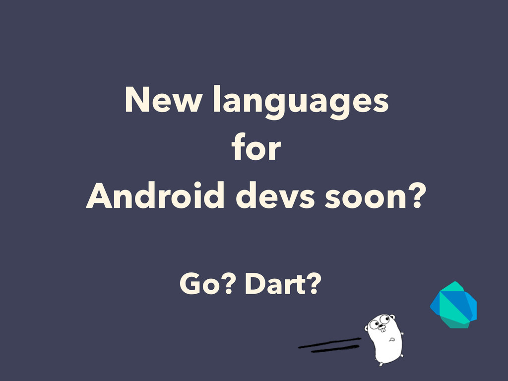 New languages for Android devs soon? Go? Dart?