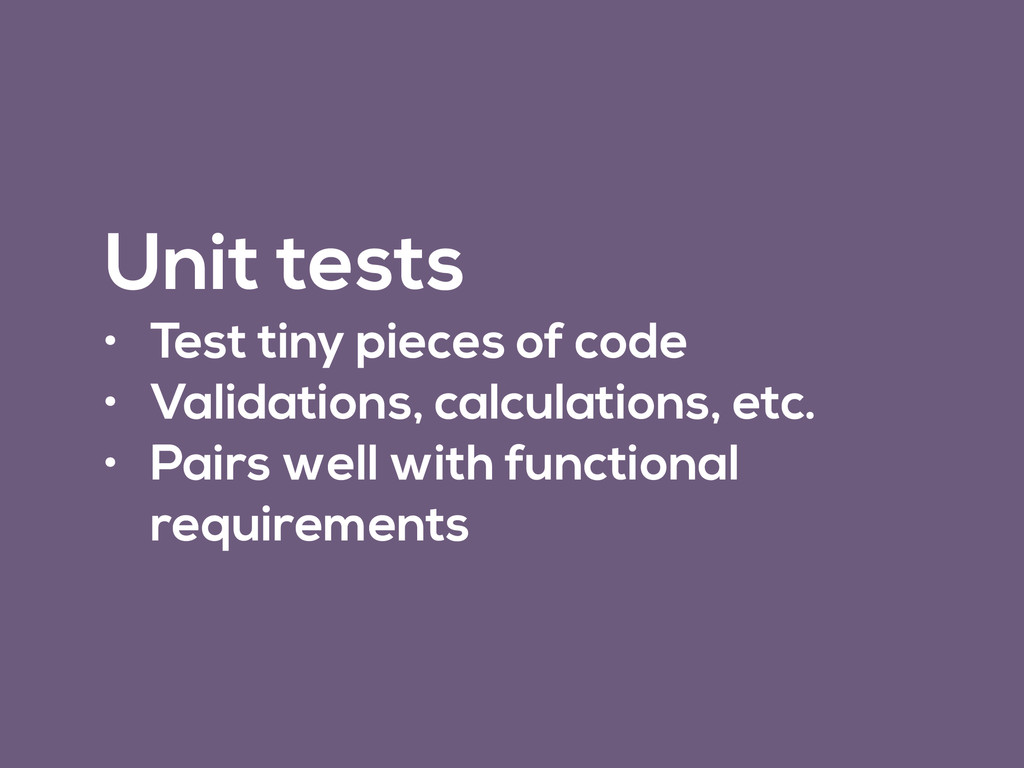 Unit tests • Test tiny pieces of code • Validat...