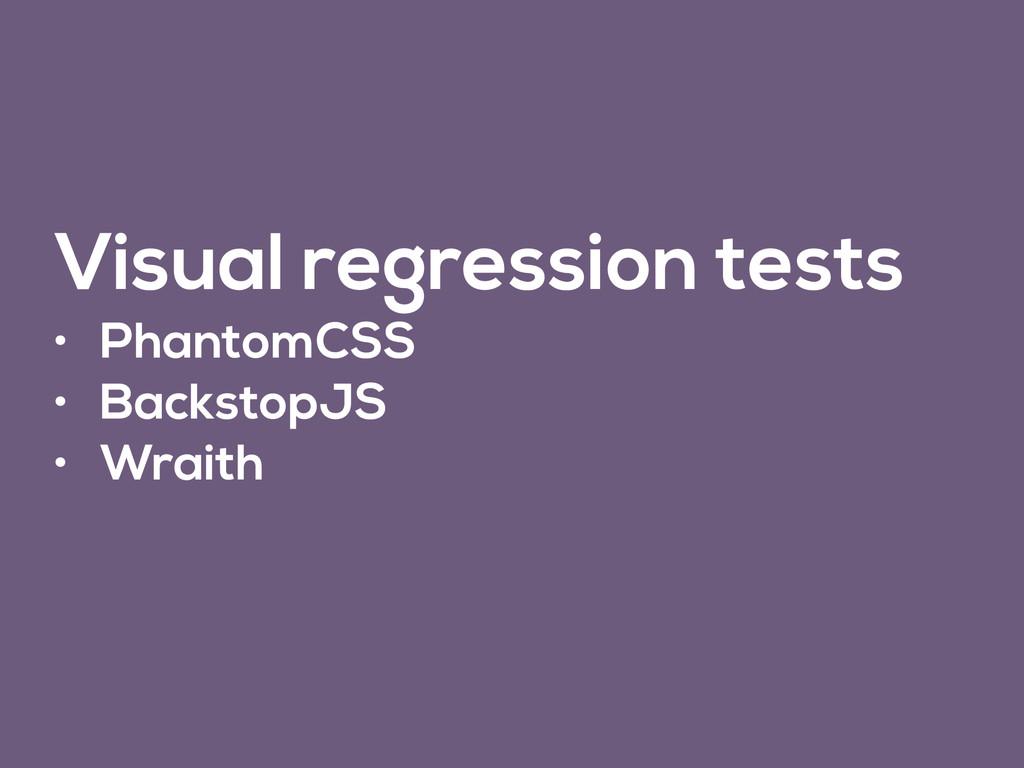 Visual regression tests • PhantomCSS • Backstop...