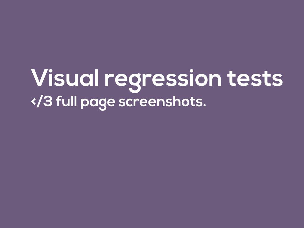Visual regression tests </3 full page screensho...