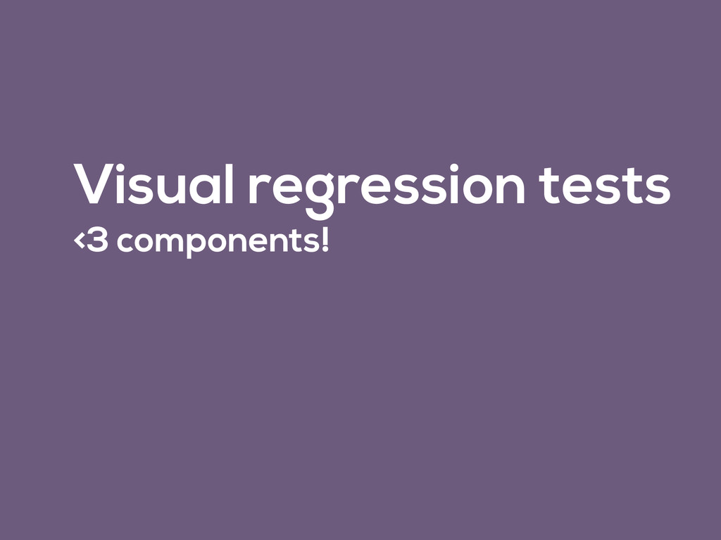 Visual regression tests <3 components!