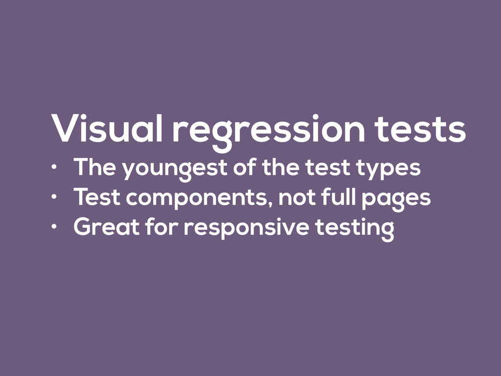 Visual regression tests • The youngest of the t...