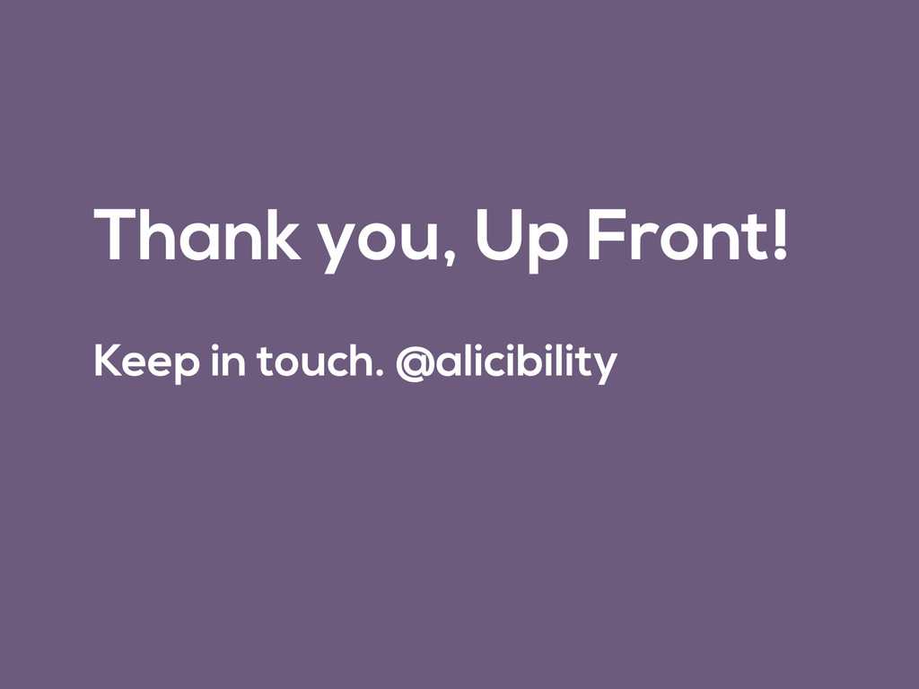 Thank you, Up Front! Keep in touch. @alicibility
