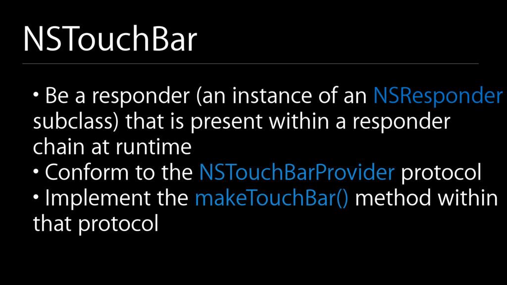 NSTouchBar • Be a responder (an instance of an ...