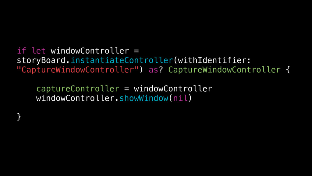 if let windowController = storyBoard.instantiat...