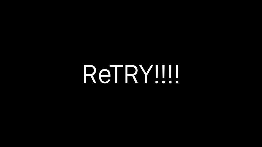 ReTRY!!!!