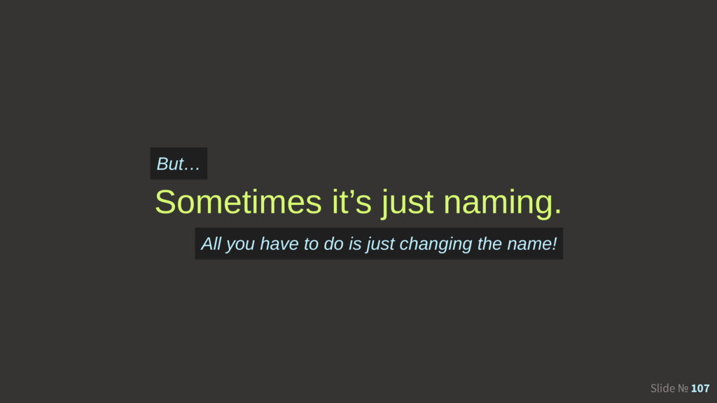 Slide № 107 Sometimes it's just naming. But… Al...