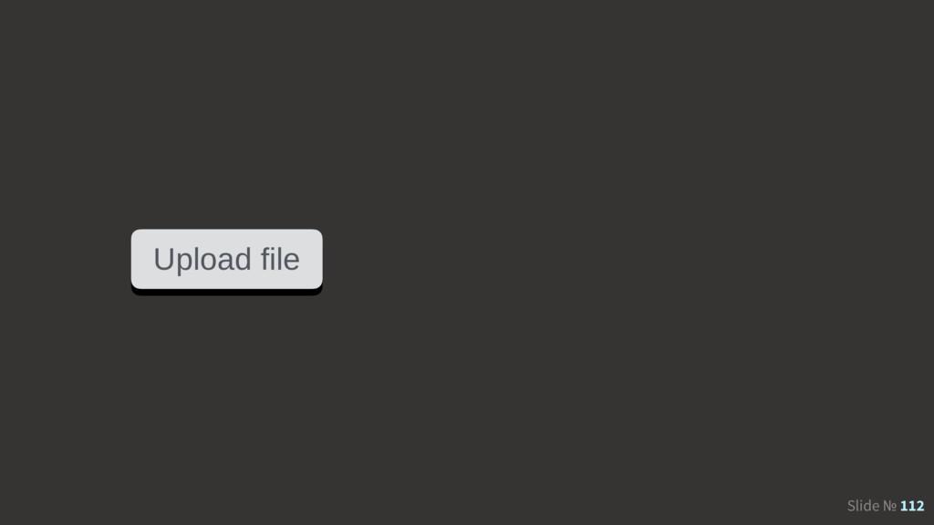 Slide № 112 Upload file