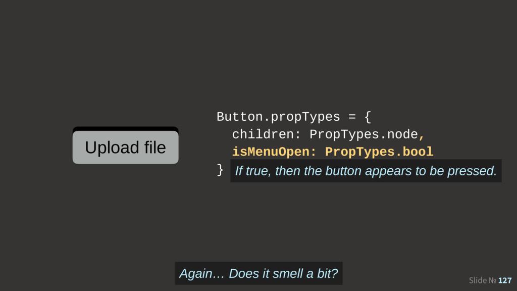 Slide № 127 Button.propTypes = { children: Prop...