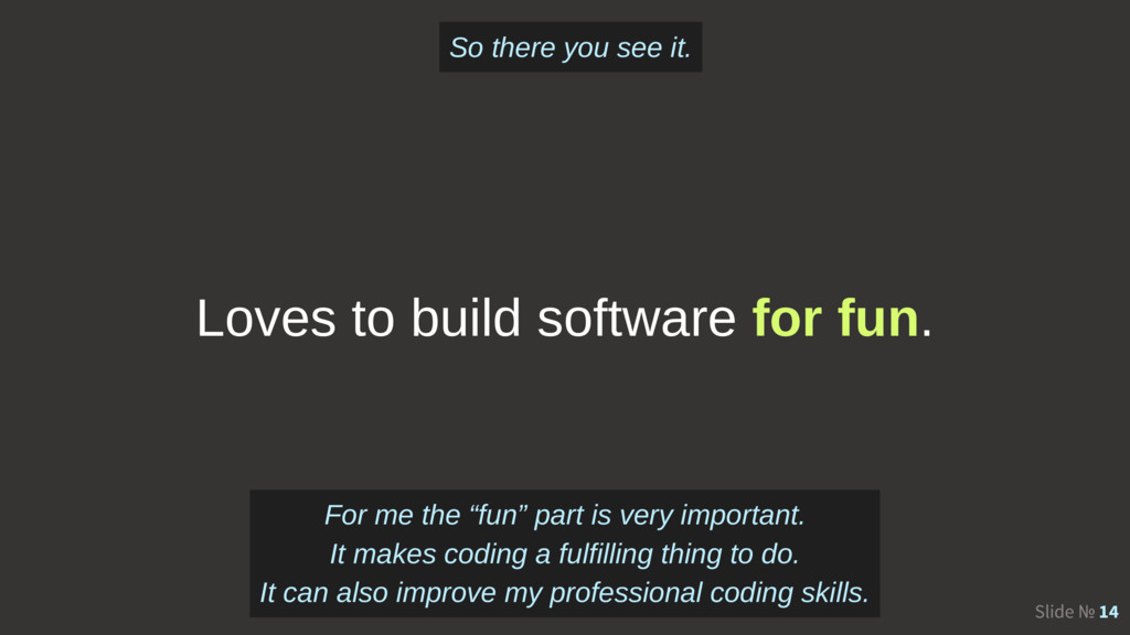 Slide № 14 Loves to build software for fun. For...