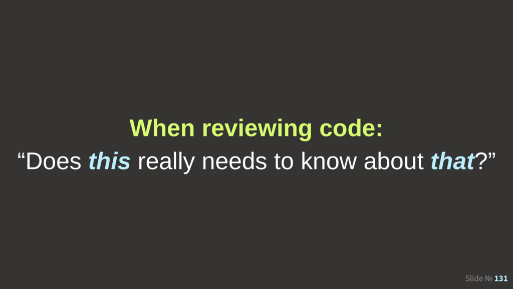 "Slide № 131 When reviewing code: ""Does this rea..."