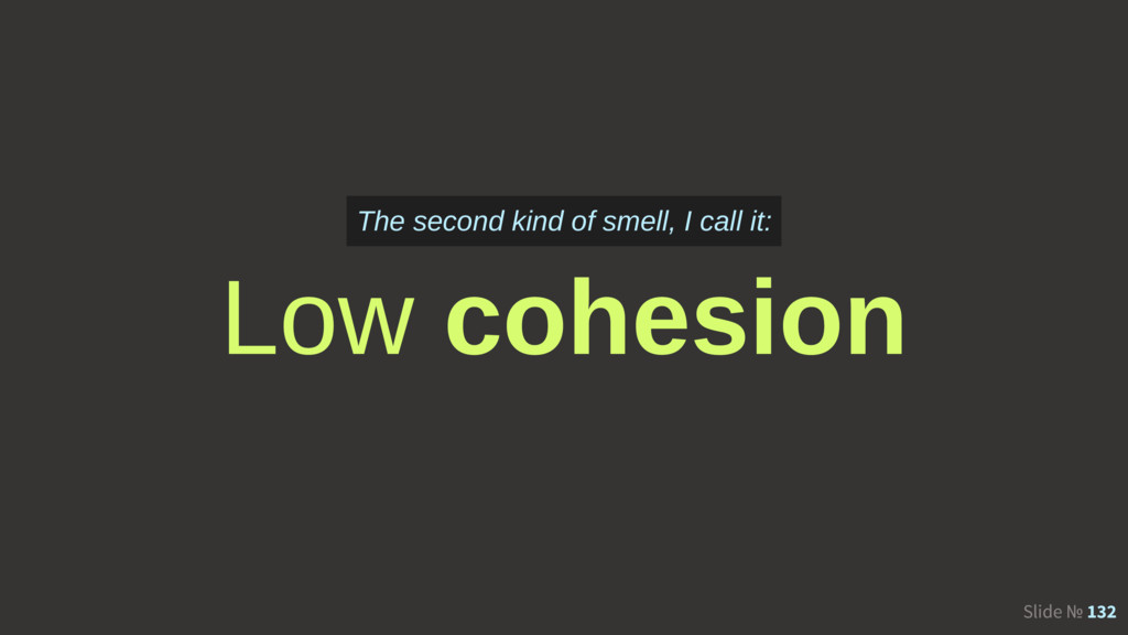 Slide № 132 Low cohesion The second kind of sme...
