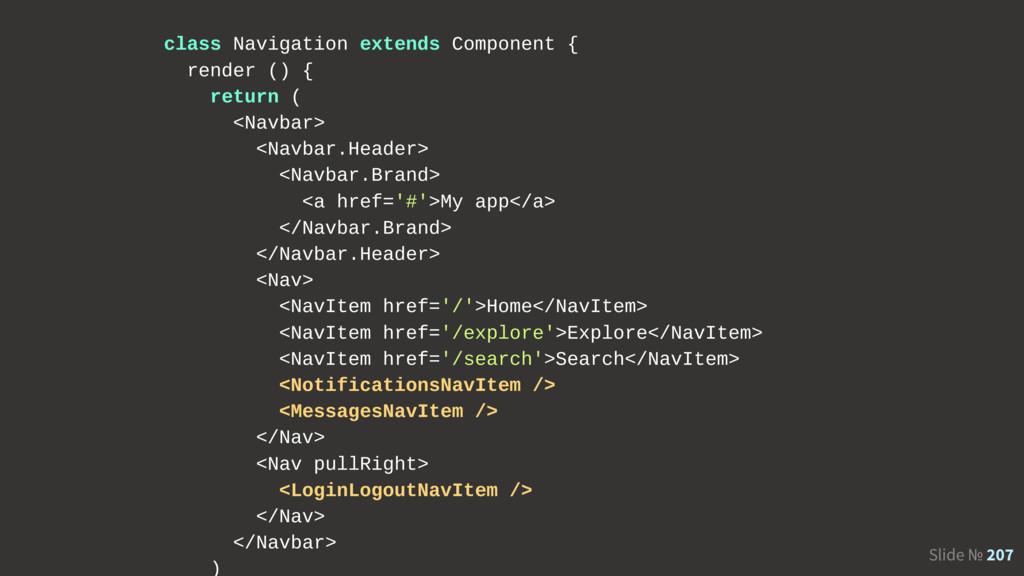 Slide № 207 class Navigation extends Component ...