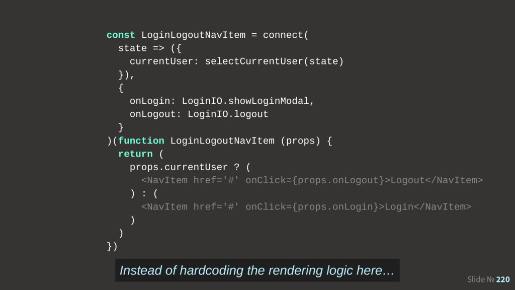 Slide № 220 const LoginLogoutNavItem = connect(...