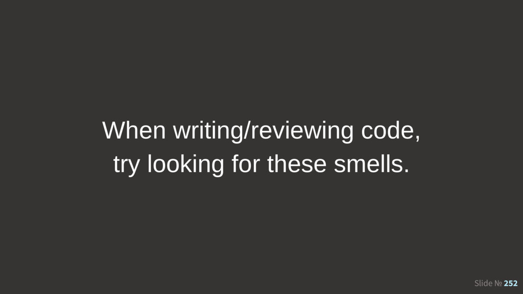 Slide № 252 When writing/reviewing code, try lo...