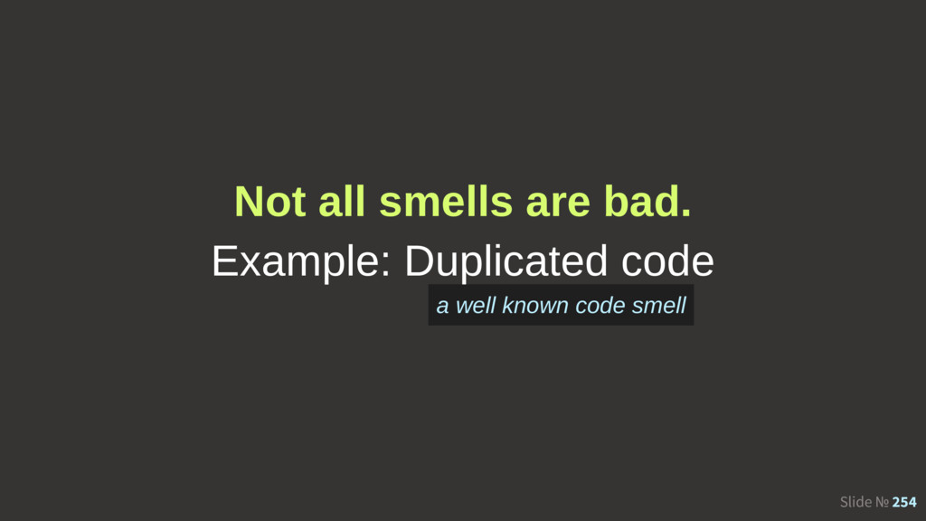 Slide № 254 Not all smells are bad. Example: Du...