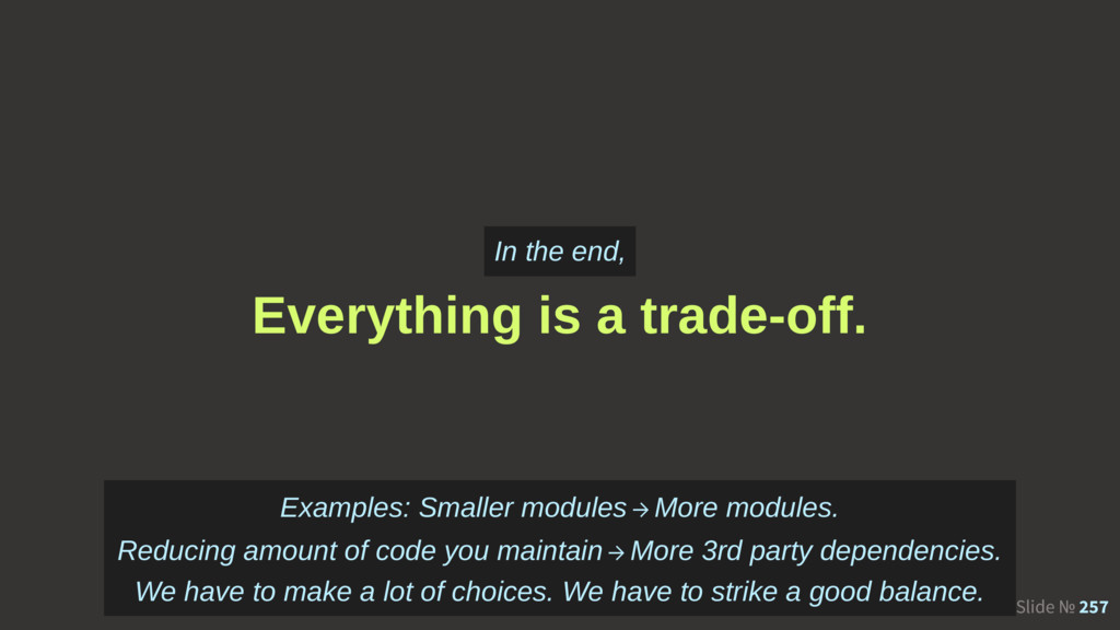 Slide № 257 Everything is a trade-off. In the e...