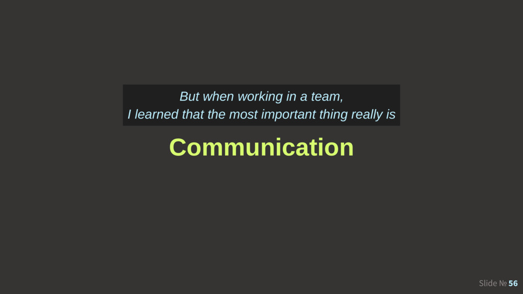 Slide № 56 Communication But when working in a ...
