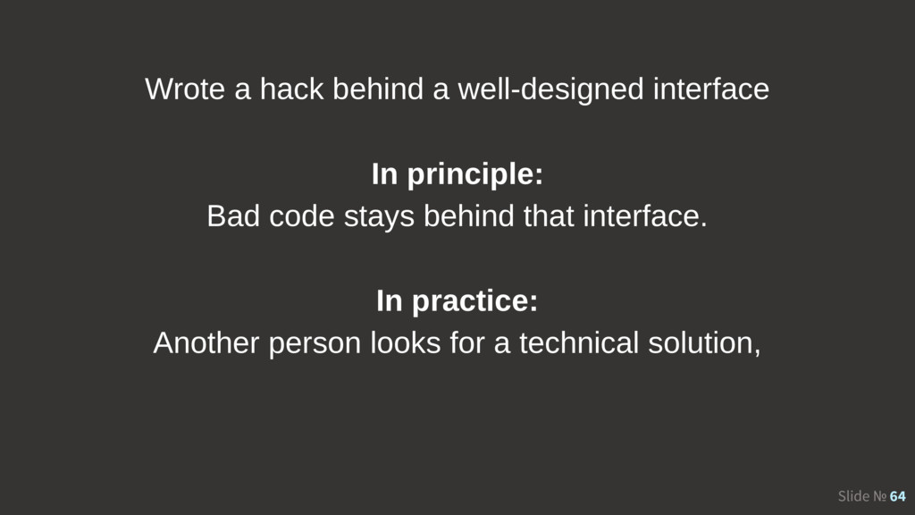 Slide № 64 Wrote a hack behind a well-designed ...