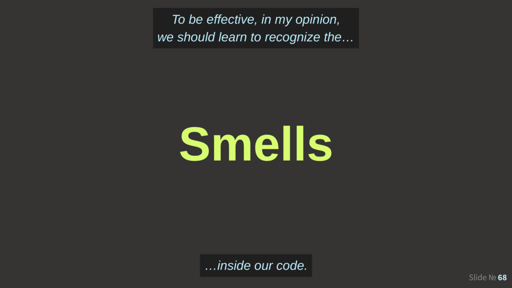 Slide № 68 Smells To be effective, in my opinio...