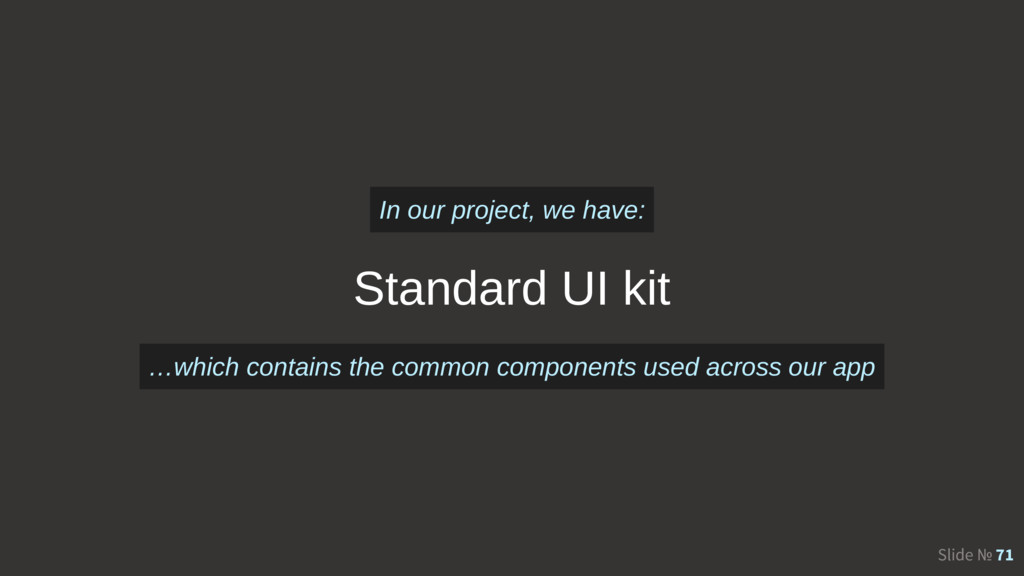 Slide № 71 Standard UI kit In our project, we h...