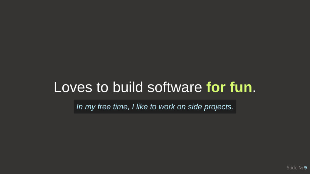 Slide № 9 Loves to build software for fun. In m...