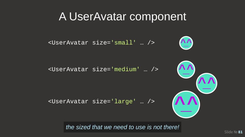 Slide № 81 <UserAvatar size='small' … /> <UserA...