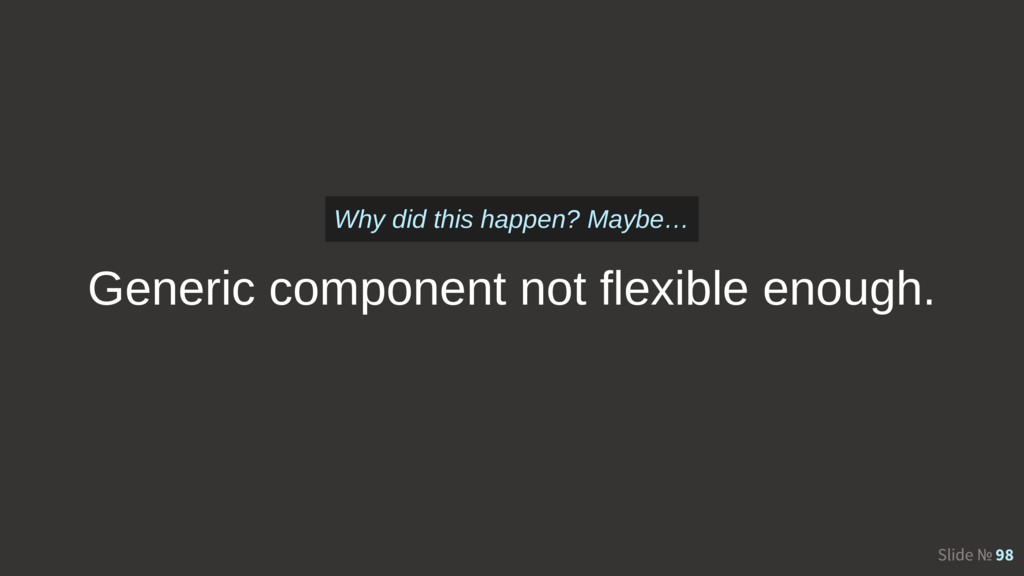 Slide № 98 Generic component not flexible enoug...