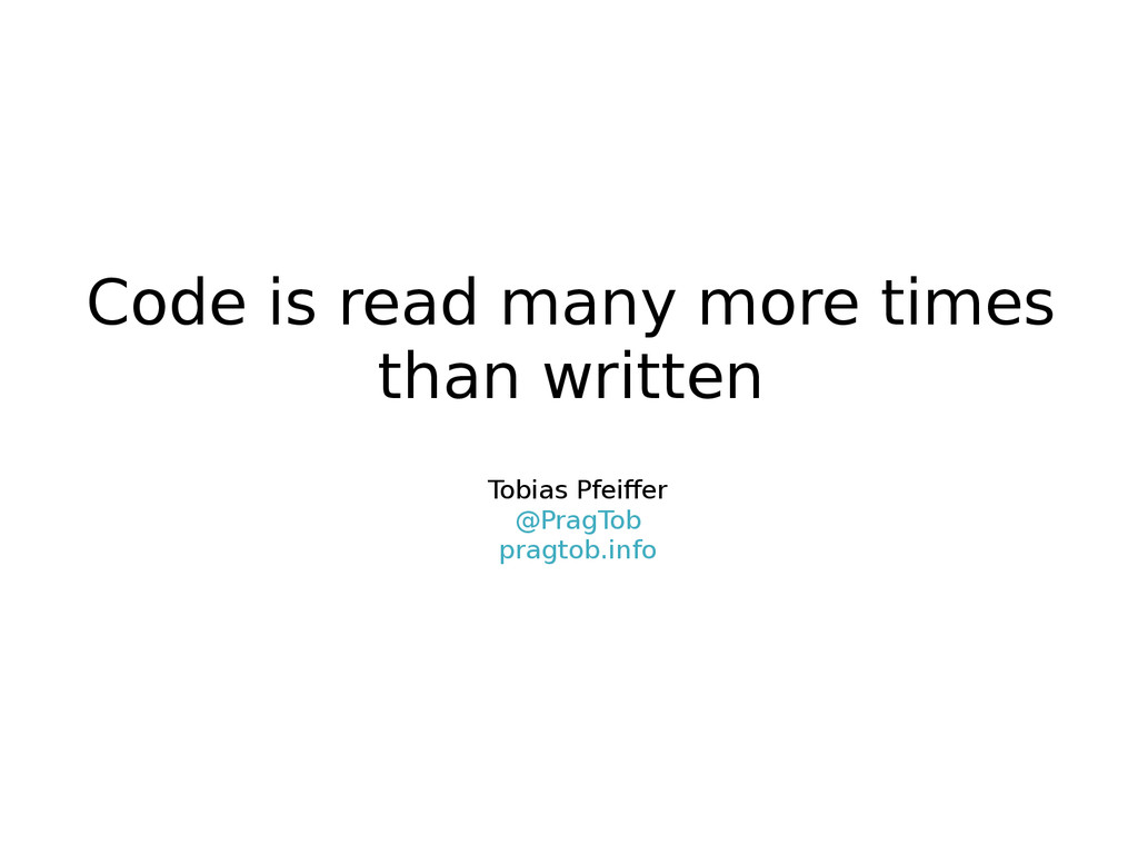 Code is read many more times than written Tobia...