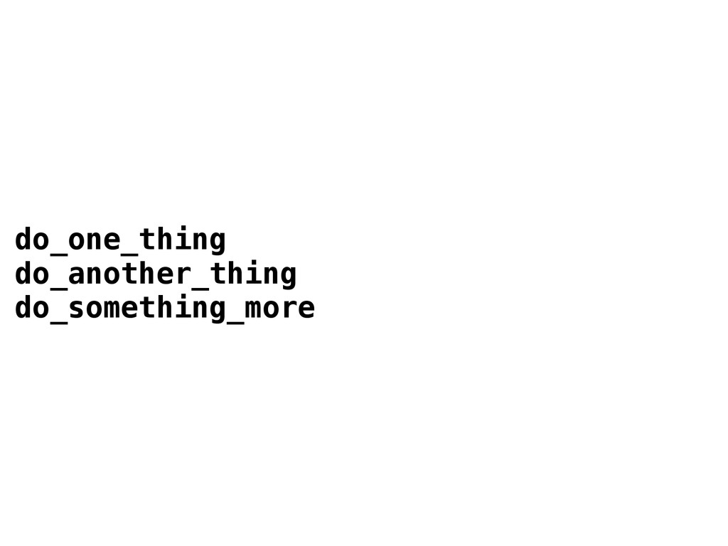 do_one_thing do_another_thing do_something_more