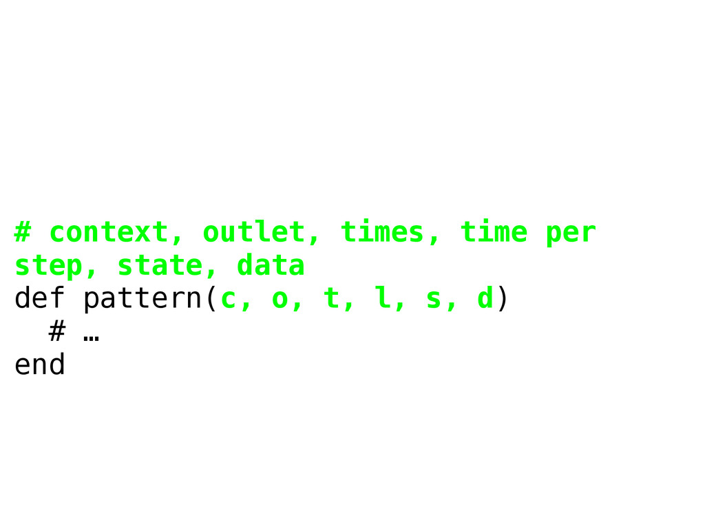 # context, outlet, times, time per step, state,...
