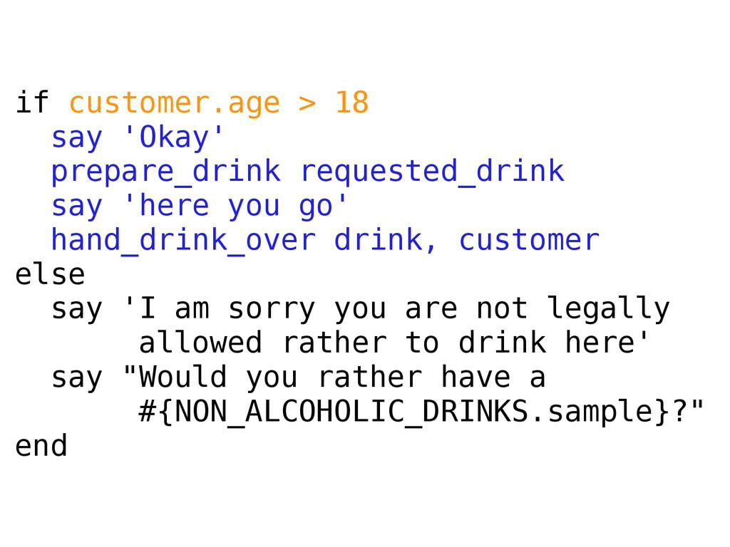 if customer.age > 18 say 'Okay' prepare_drink r...