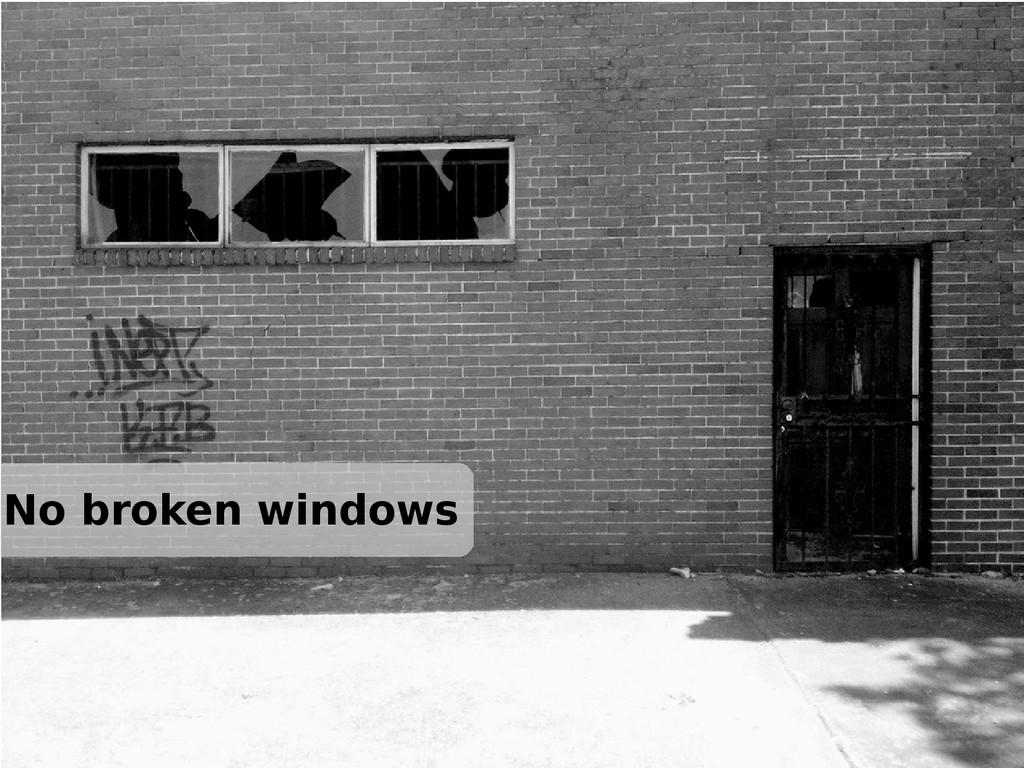 No broken windows