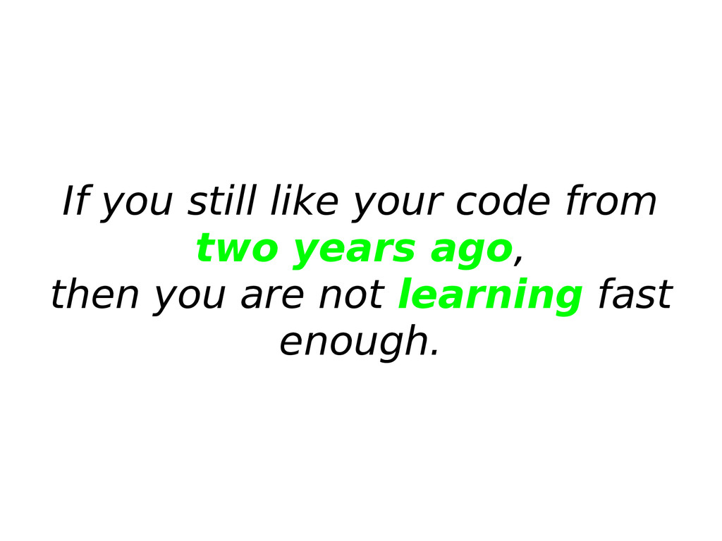 If you still like your code from two years ago,...
