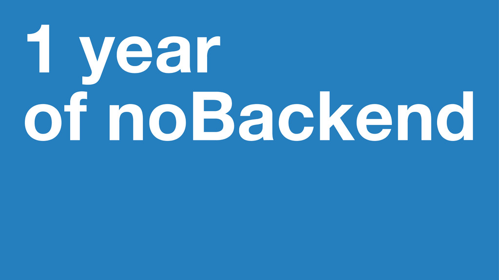 1 year of noBackend