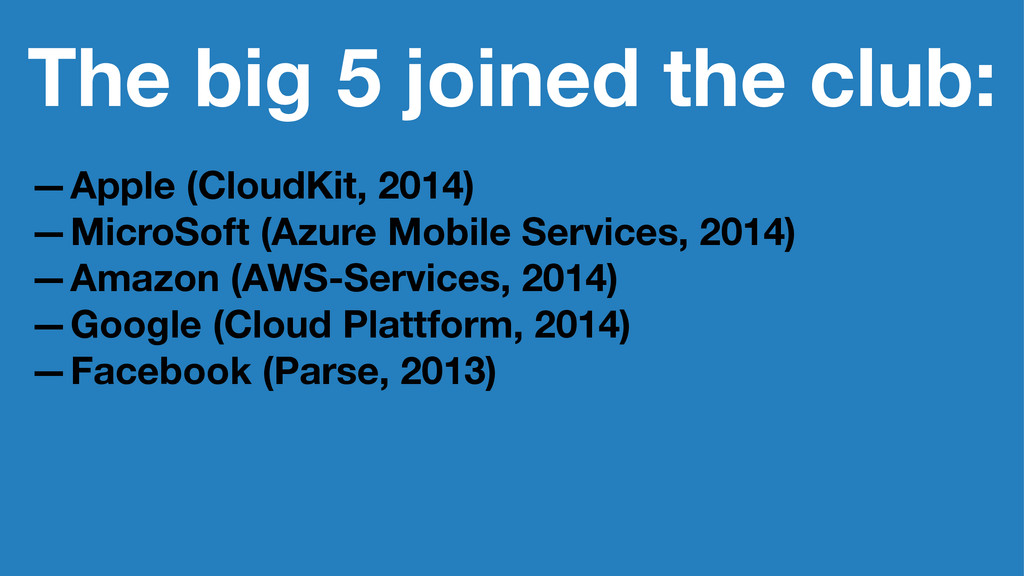 The big 5 joined the club: —Apple (CloudKit, 20...