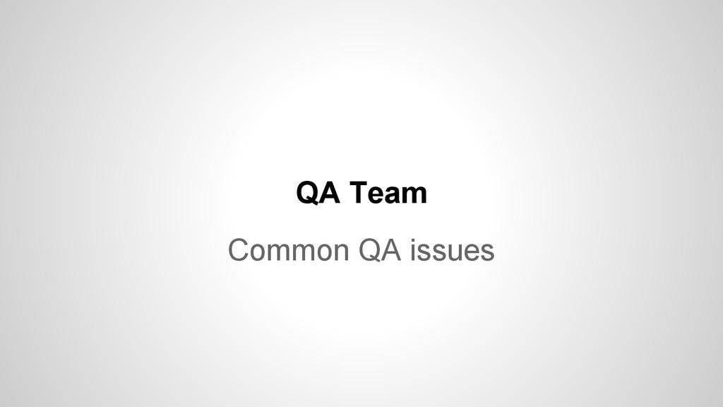 QA Team Common QA issues