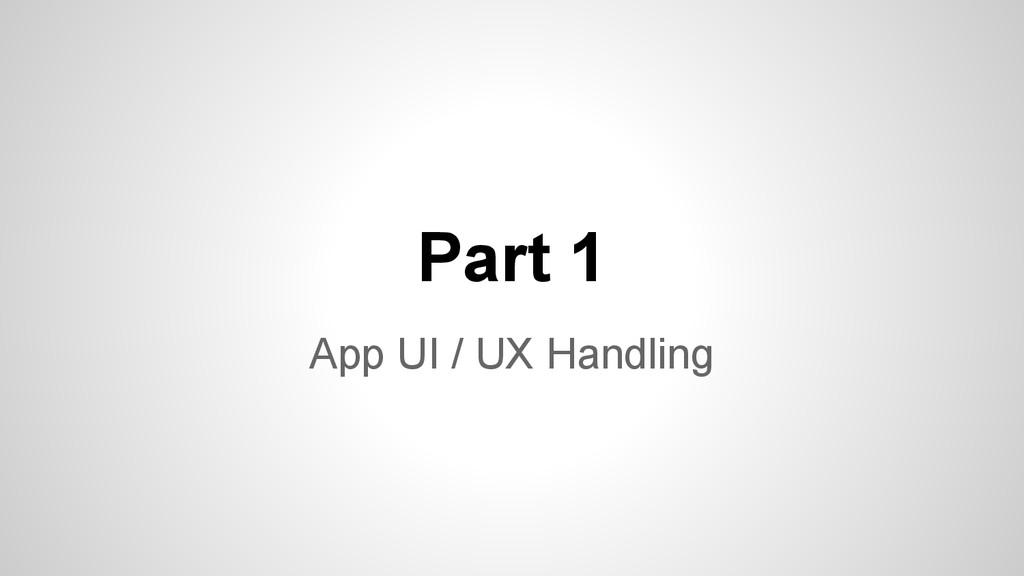 Part 1 App UI / UX Handling