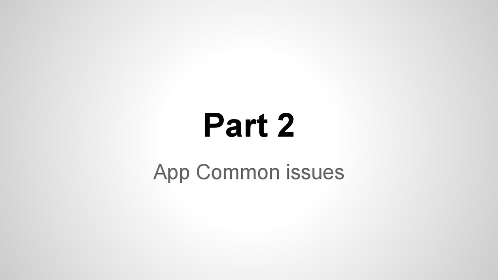 Part 2 App Common issues