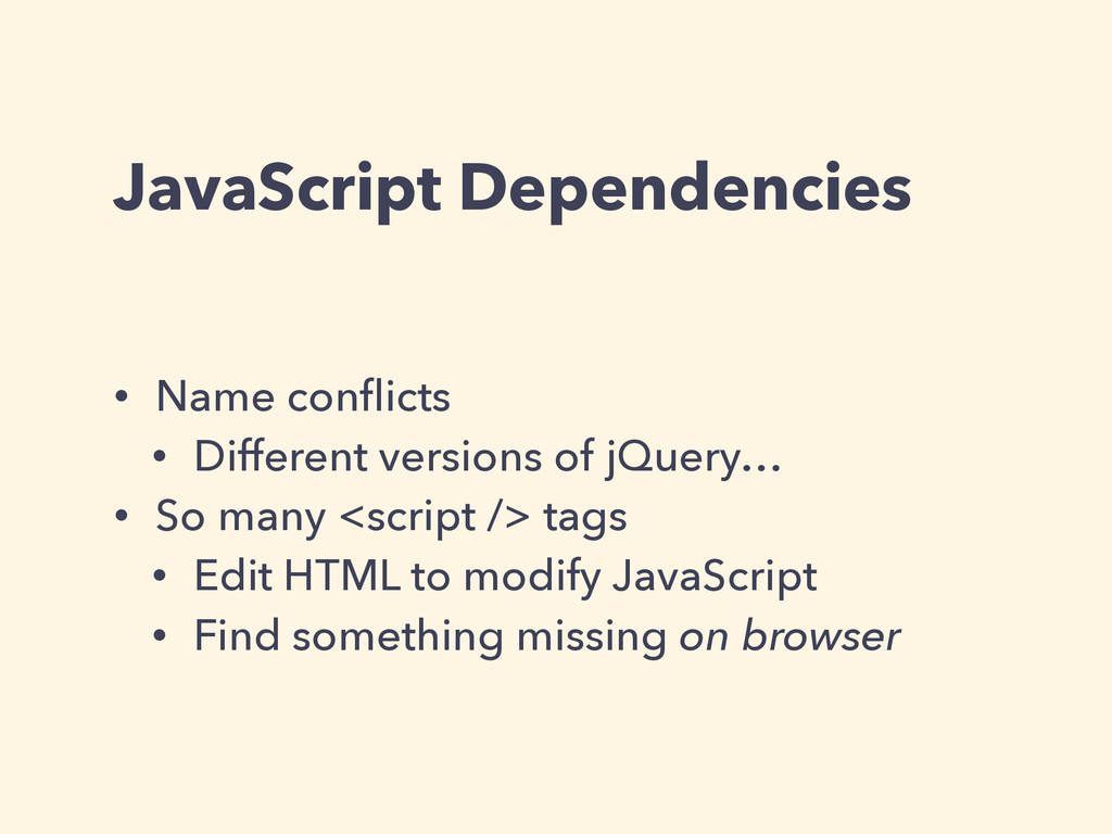 JavaScript Dependencies • Name conflicts • Diffe...