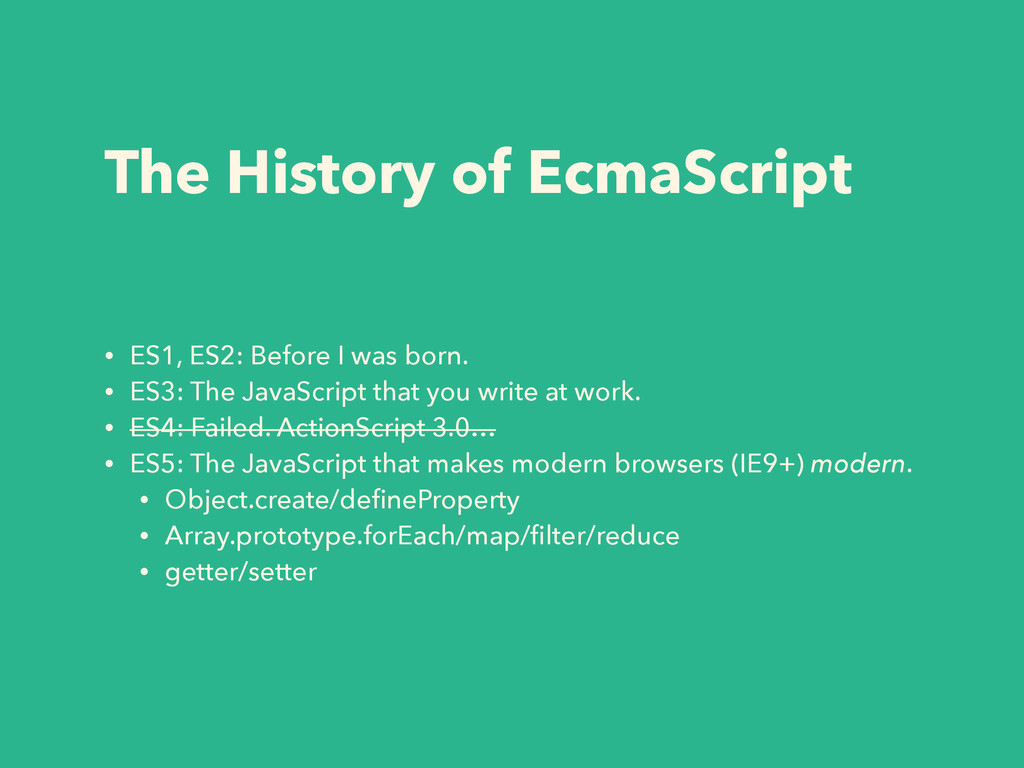 The History of EcmaScript • ES1, ES2: Before I ...