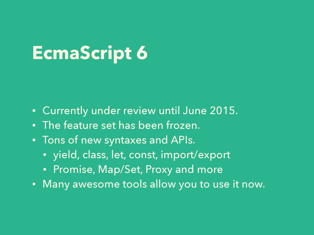 EcmaScript 6 • Currently under review until Jun...