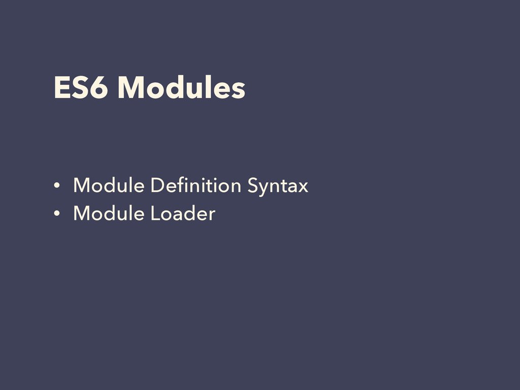 ES6 Modules • Module Definition Syntax • Module ...