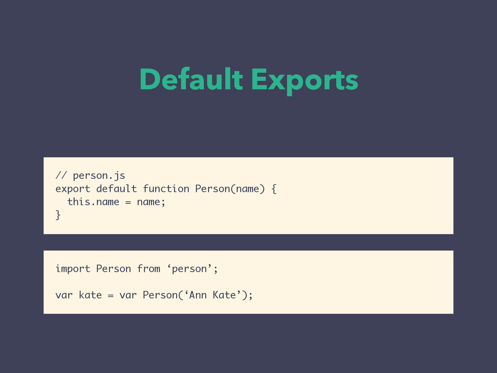 Default Exports // person.js export default fun...