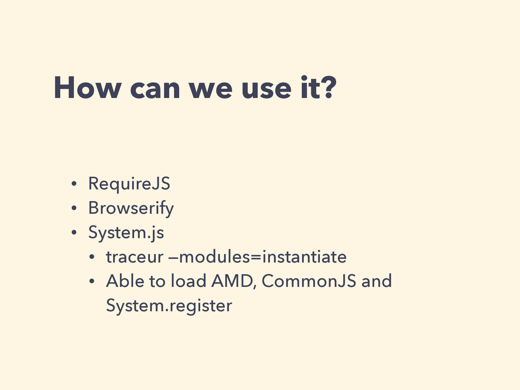How can we use it? • RequireJS • Browserify • S...
