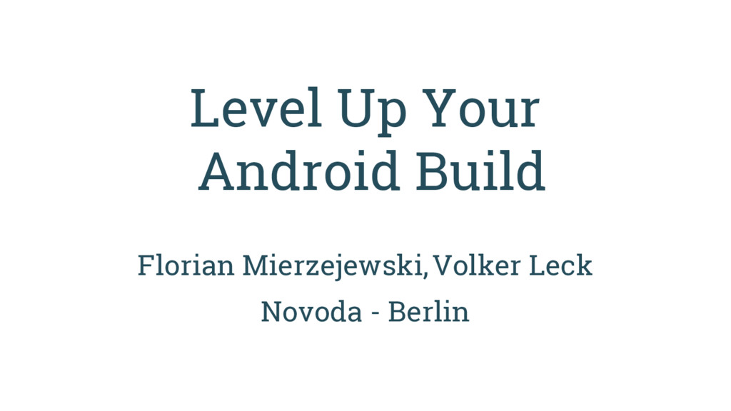 Level Up Your Android Build Florian Mierzejewsk...