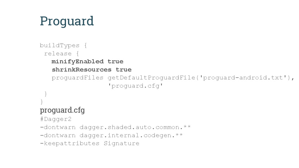 Proguard buildTypes { release { minifyEnabled t...