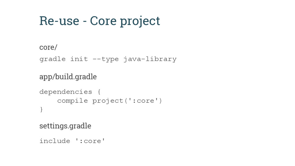 Re-use - Core project dependencies { compile pr...