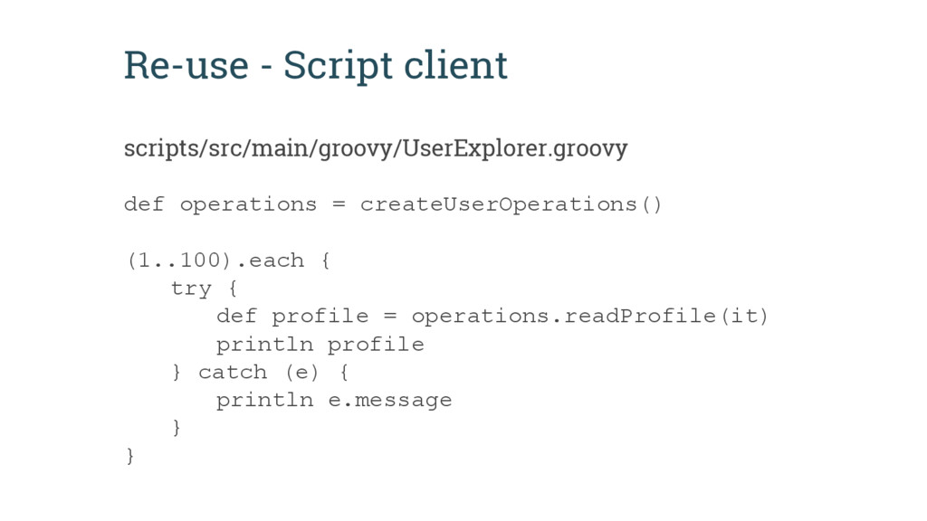 Re-use - Script client def operations = createU...