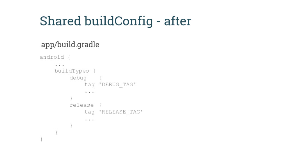 Shared buildConfig - after android { ... buildT...